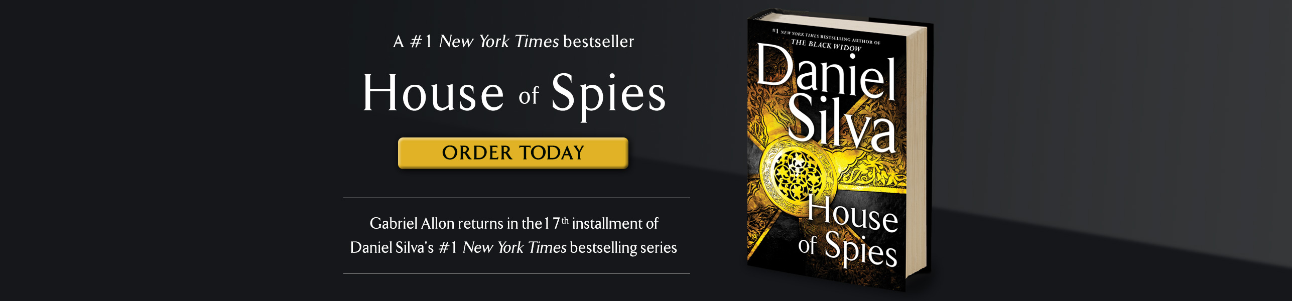House of Spies, the 17th installment of the #1 New York Times bestselling Gabriel Allon series, is on sale now!